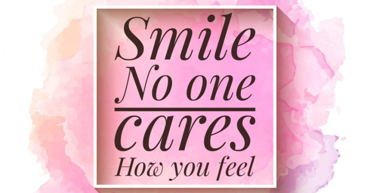 Smile, no one cares how you feel, banner